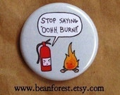 stop saying ooooh burn - pinback button badge