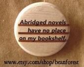 abridged novels have no place on my bookshelf - pinback button badge