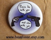 """piece be with you and also with you - funny gun button 1.25"""" magnet gun gift revolver art"""
