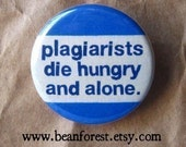 plagiarists die hungry and alone - pinback button badge