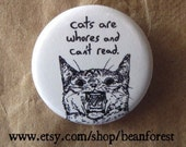 """cats are whores and can't read - 1.25"""" pinback button badge - refrigerator fridge magnet  - cartoon cat drawing ugly kitten funny pin joke"""