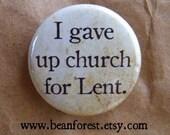 gave up church for lent button magnet fat tuesday mardi gras pin lent resolution atheist easter button paczki mardi gras lenten promise