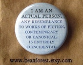 i am an actual person. any resemblance to works of fiction, contemporary or canonical, is entirely coincidental - pinback button badge