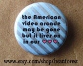 "the arcade lives on in our hearts - arcade game pinback button 1.25"" magnet street fighter 2 ddr pac man space invaders donky kong"