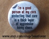 i'm a good person at my core - pinback button badge