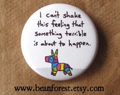 i can't shake this feeling that something terrible is about to happen - pinback button badge