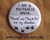 """i am a politeness ninja. """"please"""" and """"thank you"""" are my shuriken - 1.25"""" pinback button badge - refrigerator fridge magnet - good manners"""