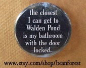 "henry david thoreau - closest I get to Walden Pond 1.25"" pinback button magnet bathroom break"