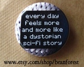 every day feels more like a dystopian sci-fi story - pinback button badge
