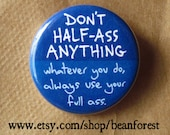 "don't half ass, use your full ass - funny fridge magnet motivational quotes gift 1.25"" badge whole ass funny sayings half assed work magnet"