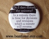 """ts eliot quote - do i dare disturb the universe? button pin badge 1.25"""" magnet the wasteland literary gift j. alfred prufrock t.s. eliot"""
