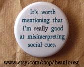 it's worth mentioning i'm REALLY good at misinterpreting social cues - pinback button badge