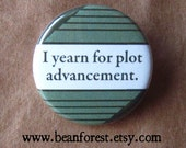 "i yearn for plot advancement - refrigerator fridge magnet - 1.25"" pinback button badge - book teacher classroom class room gift wish hope"
