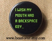 i wish my mouth had a backspace key - pinback button badge