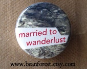 married to wanderlust - pinback button badge
