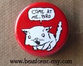 come at me, bro - pinback button badge