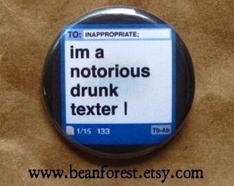 notorious drunk texter - pinback button badge