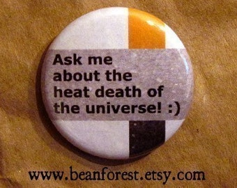ask me about the heat death of the universe :) - pinback button badge