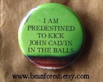 predestined to kick john calvin in the balls - pinback button badge
