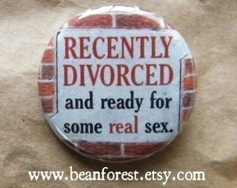 recently divorced and ready for some REAL sex - pinback button badge