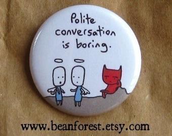 polite conversation is boring - pinback button badge
