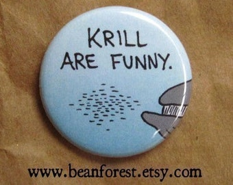"krill are funny - blue whale pinback button whale magnets 1.25"" badge sea creature art shrimp plankton nature ocean art biology"