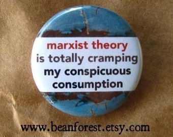 marxist theory is totally cramping my conspicuous consumption - pinback button badge