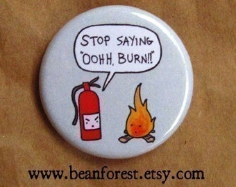 stop saying ooooh burn - pinback button badge