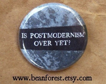 is postmodernism over yet - pinback button badge