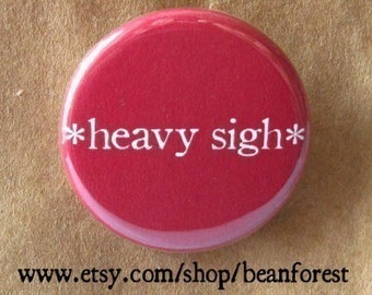heavy sigh - pinback button badge