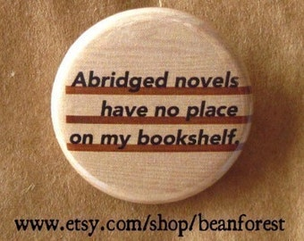 abridged novels have no place on my bookshelf - pinback button badge