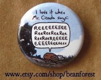 mr. cicada says rrreeeeeeeee - pinback button badge