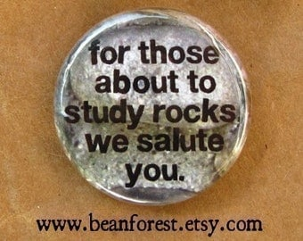 for those about to study rocks, WE SALUTE YOU - geology science teacher gift - pinback button badge