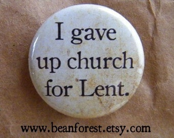 gave up church for lent button magnet fat tuesday mardi gras pin lent resolution atheist easter button paczki mardi gras lenten promise