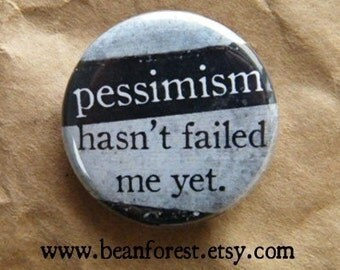 pessimism hasn't failed me yet - pinback button badge