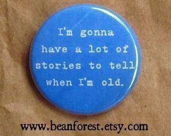 gonna have a lot of stories when I'm old - pinback button badge