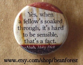 when a fellow's soaked through (Moby Dick, Herman Melville) - pinback button badge