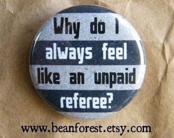 why do i always feel like an unpaid referee