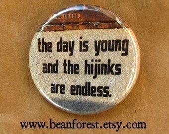 the day is young and the hijinks are endless - pinback button badge