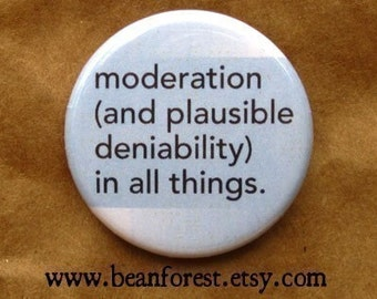 moderation and plausible deniability in all things