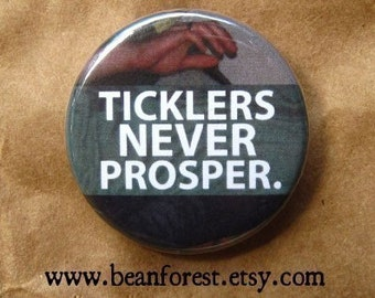 ticklers never prosper - pinback button badge