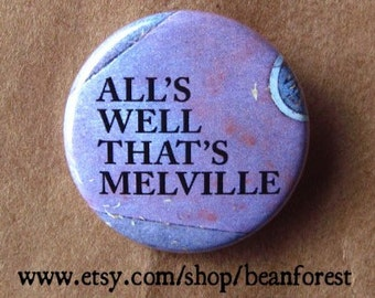 "all's well that's melville - herman melville pin button 1.25"" badge refrigerator magnet"