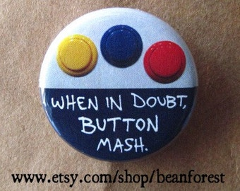 when in doubt, button mash - pinback button badge