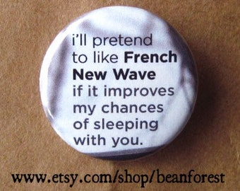 i'll pretend to like french new wave - pinback button badge