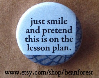 """pretend this is on the lesson plan - teacher magnet classroom decor 1.25"""" refrigerator magnet button - funny professor gift school gift"""