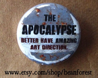 the apocalypse better have amazing art direction - pinback button badge