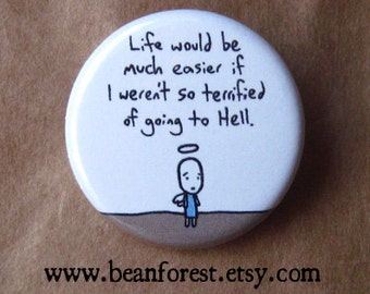 life would be easier if I weren't so scared of hell - pinback button badge