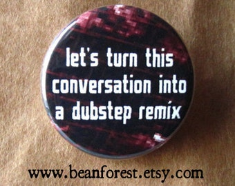 "dubstep remix conversation - bassnectar deadmau5 skrillex pin zeds dead edm button 1.25"" badge diplo nero jack u funny weed bass drop music"