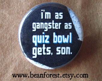 "as gangster as quiz bowl gets, son - trivia debate team 1.25"" pinback button magnet spelling bee game trivial pursuit"