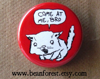 come at me, bro - pinback button badge